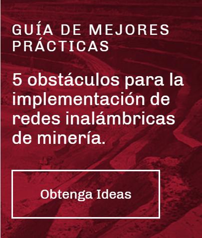 5 obstáculos para la implementación de redes inalámbricas de minería.